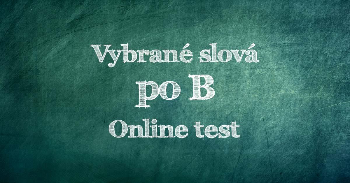 c3ef08c61 Aj vy bojujete s vybranými slovami a stále sa objavujú nejaké tie chybičky?  Nevadí. Pripravili sme pre vás online test Vybrané slová po B, kde sa  môžete ...