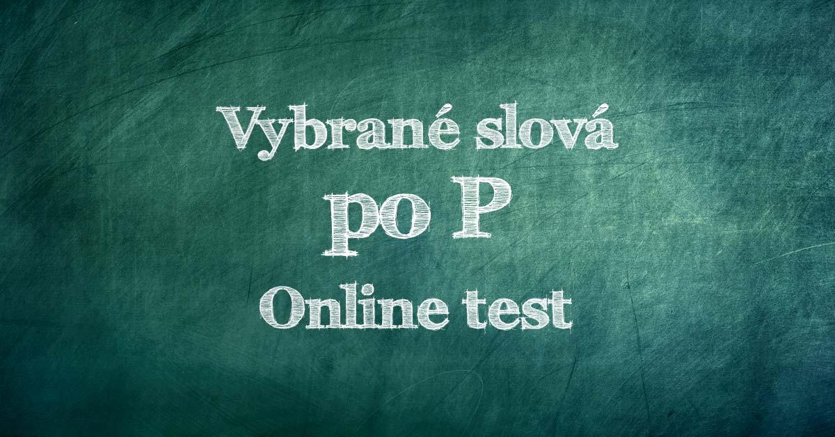 22d25119a S radosťou vám oznamujeme, že sa nám podarilo skompletizovať ďalší online  test na precvičovanie vybraných slov. Dnes sme sa venovali vybraným slovám  po P. ...